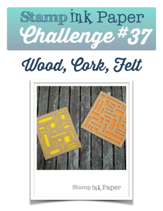 Join the Stamp Ink Paper Challenge this week!  The Theme is anything with Wood, Cork, or Felt!